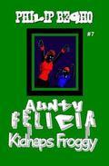 Aunty Felicia Kidnaps Froggy : Aunty Felicia Series