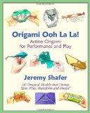 Origami Ooh La La!  Action Origami for Performance and Play