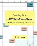 Creating Your Maquator Board Game: - Containing the Classic and Advanced rule sets