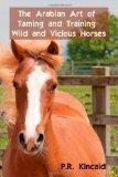 The Arabian Art of Taming and Training Wild and Vicious Horses: Includes The Horseman's Guid...