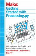 Getting Started with Processing. py : Making Interactive Graphics with Python's Processing Mode