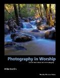 Photography in Worship : The Art and Science of Iconic Imagery