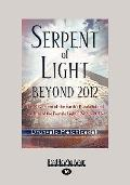 Serpent of Light : The Movement of the Earth's Kundalini and the Rise of the Female Light, 1...