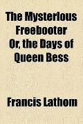 The mysterious freebooter; or, The days of queen Bess