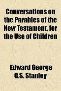 Conversations on the Parables of the New Testament, for the Use of Children