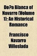 Doa Blanca of Navarre (v. 1); An Historical Romance