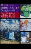 Why do My Ellipses look like Doughnuts?: Plus 25 Solutions to Other Still Life Painting Peeves