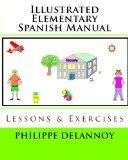Illustrated Elementary Spanish Manual: Lessons & Exercises (Spanish Edition)