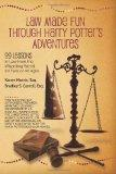 Law Made Fun Through Harry Potter's Adventures: 99 Lessons in Law from the Wizarding World f...