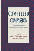 Compelled Compassion: Government Intervention in the Treatment of Critically Ill Newborns (C...