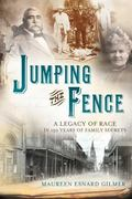 Jumping the Fence: A Legacy of Race in 150 Years of Family Secrets