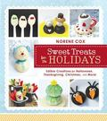 Sweet Treats for the Holidays : Edible Creations for Halloween, Thanksgiving, Christmas, and...