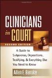 Clinicians in Court, Second Edition: A Guide to Subpoenas, Depositions, Testifying, and Ever...