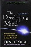 The Developing Mind, Second Edition: How Relationships and the Brain Interact to Shape Who W...