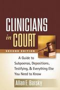 Clinicians in Court, Second Edition : A Guide to Subpoenas, Depositions, Testifying, and Eve...