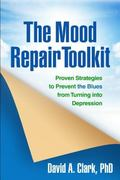 Mood Repair Toolkit : Proven Strategies to Prevent the Blues from Turning into Depression