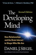 Developing Mind, Second Edition : How Relationships and the Brain Interact to Shape Who We Are
