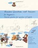 Russian Questions and Answers for beginners: Russian practice for speakers of English (Volum...