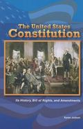 United States Constitution : Its History, Bill of Rights, and Amendments