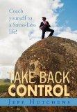 Take Back Control: Coach Yourself to a Stress-Less Life!