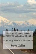 Hitch-Hiking from Maine to Alaska In 1962 : A Young Man's Adventure