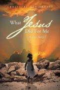 What Jesus Did For Me: A True Story!