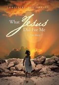 What Jesus Did for Me: A True Story !