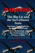Paranoia the Big Lie and the Surveillance State : Knowing Your Rights in the High Tech World...