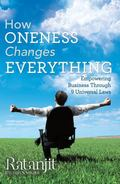 How Oneness Changes Everything : Empowering Business Through 9 Universal Laws