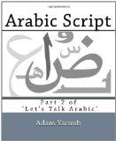 Arabic Script : Part 2 of 'Let's Talk Arabic'