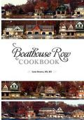 Boathouse Row Cookbook : Dig in. Be inspired. Eat up. and help Fred along the Way
