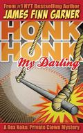 Honk Honk, My Darling: A Rex Koko, Private Clown Mystery