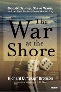 War at the Shore : Steve Wynn, Donald Trump, and the Epic War to Save Atlantic City