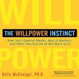 The Willpower Instinct: How Self-Control Works, Why It Matters, and What You Can Do to Get M...