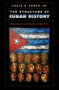 Structure of Cuban History : Meanings and Purpose of the Past