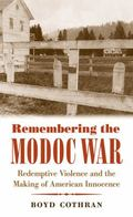 Remembering the Modoc War : Redemptive Violence and the Making of American Innocence