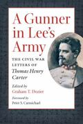 Gunner in Lee's Army : The Civil War Letters of Thomas Henry Carter