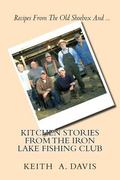 Kitchen Stories from the Iron Lake Fishing Club : Second in the IRON LAKE FISHING CLUB Series