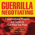 Guerrilla Negotiating: Unconventional Weapons and Tactics to Get What You Want