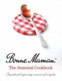 Bonne Maman: the Seasonal Cookbook : The Seasonal Cookbook