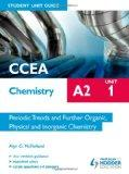 CCEA Chemistry A2 Student Unit Guide 1: Periodic Trends and Further Organic, Physical and In...