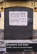 Ornament and Order : An Ethnographic Exploration of Graffiti and Street-Art