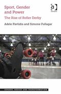 Sport Gender and Power the Rise of Roller Derby