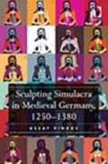 Sculpting Simulacra in Medieval Germany 1250-1380