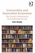 Universities and Innovation Economies : The Creative Wasteland of Post-Industrial Society