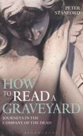 How to Read a Graveyard : Journeys in the Company of the Dead