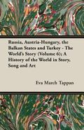 Russia, Austria-Hungary, the Balkan States and Turkey - the World's Story; a History of the ...