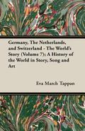 Germany, the Netherlands, and Switzerland - the World's Story; a History of the World in Sto...