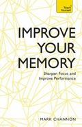 Improve Your Memory - Sharpen Focus and Improve Performance