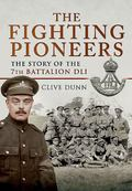 Fighting Pioneers : The Story of the 7th Battalion DLI